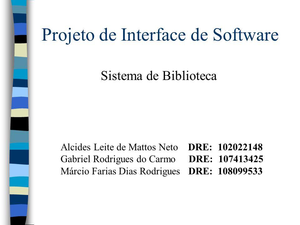 Projeto de Interface de Software Alcides Leite de Mattos Neto DRE: 102022148 Gabriel Rodrigues do Carmo DRE: 107413425 Márcio Farias Dias Rodrigues DR