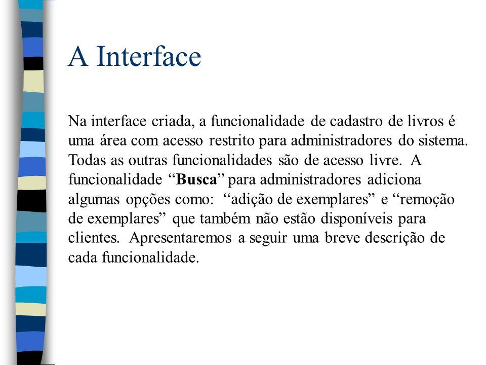 A Interface Na interface criada, a funcionalidade de cadastro de livros é uma área com acesso restrito para administradores do sistema. Todas as outra