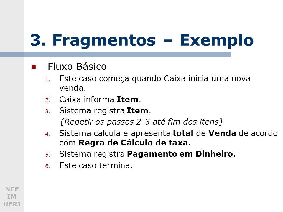 NCE IM UFRJ 3. Fragmentos – Exemplo Fluxo Básico 1.
