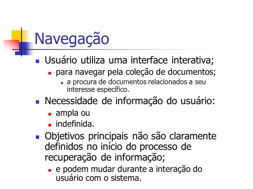 Navegação Usuário utiliza uma interface interativa; para navegar pela coleção de documentos; a procura de documentos relacionados a seu interesse específico.