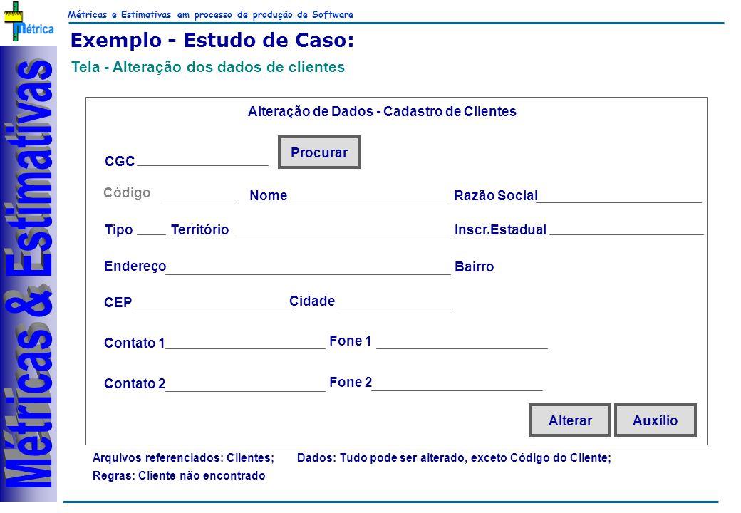 Métricas e Estimativas em processo de produção de Software RiKos Exemplo - Estudo de Caso: Tela - Alteração dos dados de clientes Arquivos referenciad