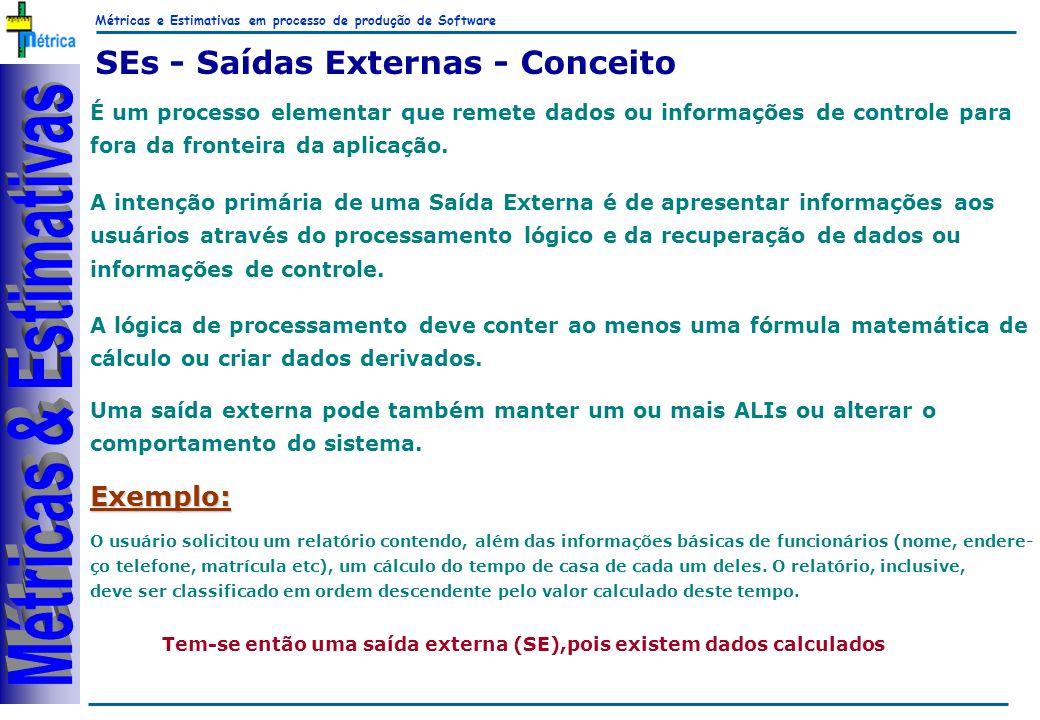 Métricas e Estimativas em processo de produção de Software RiKos SEs - Saídas Externas - Conceito A intenção primária de uma Saída Externa é de aprese