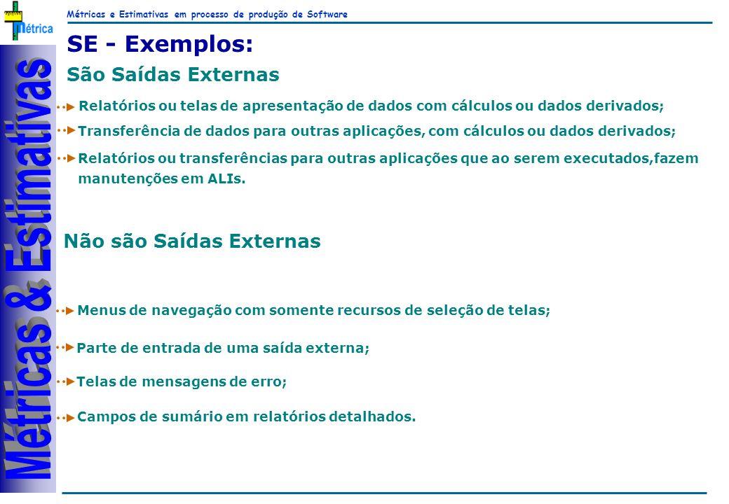 Métricas e Estimativas em processo de produção de Software RiKos SE - Exemplos: São Saídas Externas Relatórios ou telas de apresentação de dados com c
