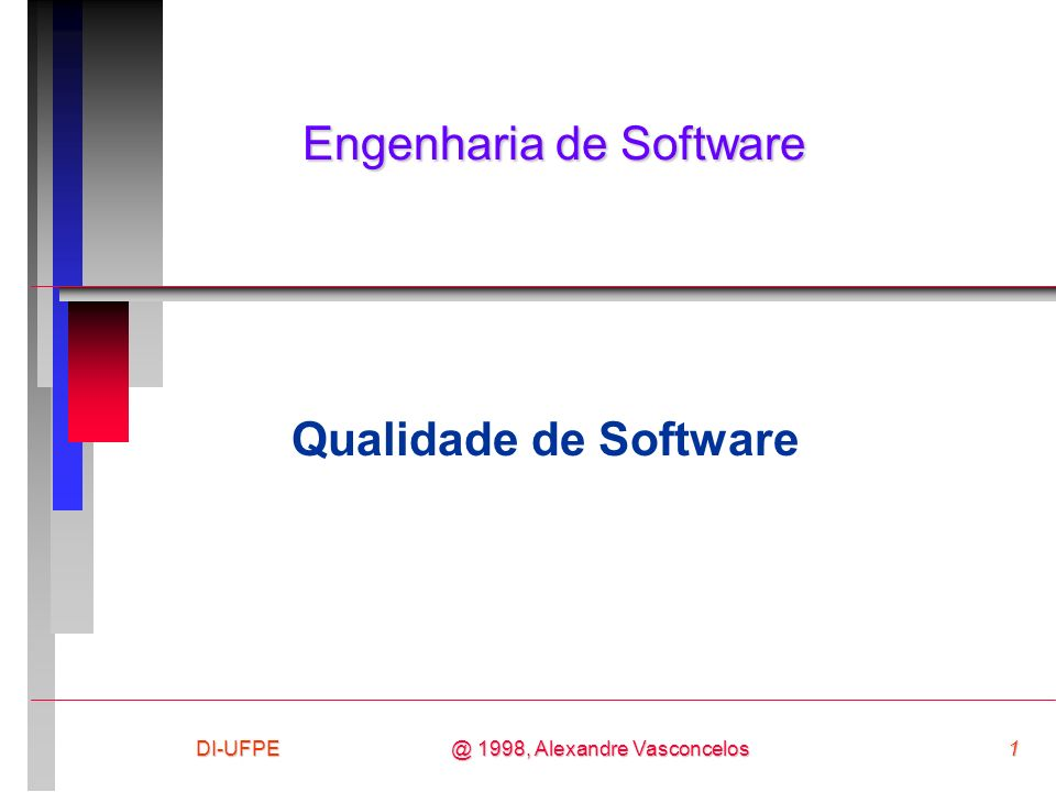 @ 1998, Alexandre Vasconcelos 1DI-UFPE Engenharia de Software Qualidade de Software