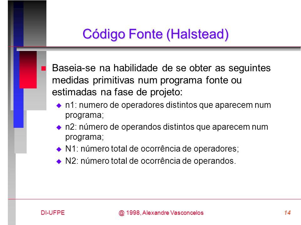 DI-UFPE14@ 1998, Alexandre Vasconcelos Código Fonte (Halstead) n Baseia-se na habilidade de se obter as seguintes medidas primitivas num programa font
