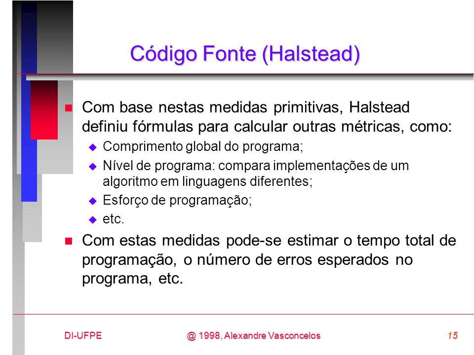 DI-UFPE15@ 1998, Alexandre Vasconcelos Código Fonte (Halstead) n Com base nestas medidas primitivas, Halstead definiu fórmulas para calcular outras mé