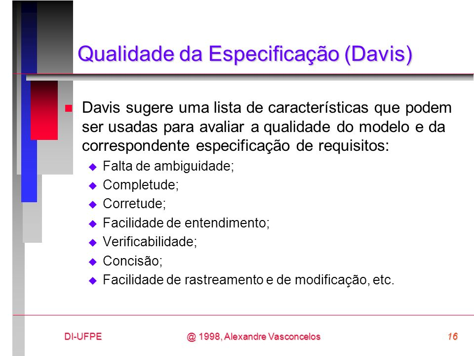 DI-UFPE16@ 1998, Alexandre Vasconcelos Qualidade da Especificação (Davis) n Davis sugere uma lista de características que podem ser usadas para avalia