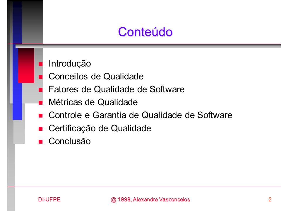 DI-UFPE2@ 1998, Alexandre Vasconcelos Conteúdo n Introdução n Conceitos de Qualidade n Fatores de Qualidade de Software n Métricas de Qualidade n Cont