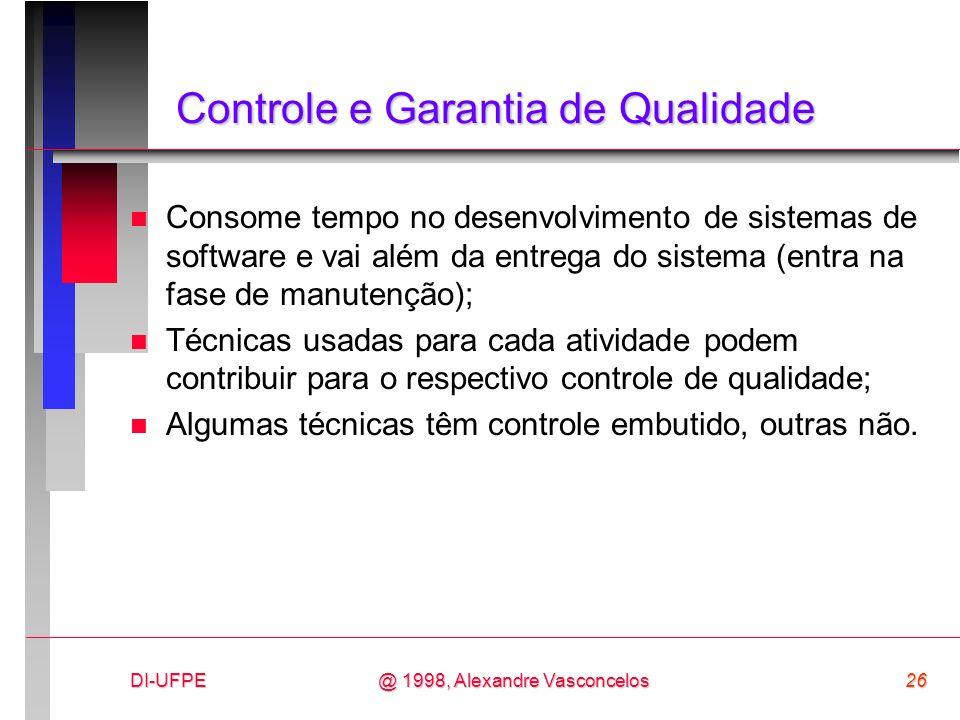 DI-UFPE26@ 1998, Alexandre Vasconcelos Controle e Garantia de Qualidade n Consome tempo no desenvolvimento de sistemas de software e vai além da entre