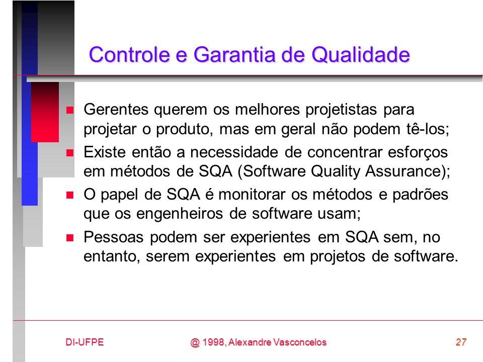 DI-UFPE27@ 1998, Alexandre Vasconcelos Controle e Garantia de Qualidade n Gerentes querem os melhores projetistas para projetar o produto, mas em gera