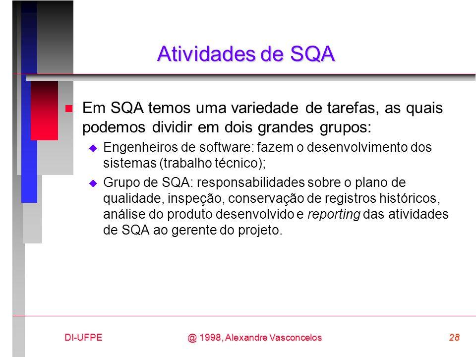 DI-UFPE28@ 1998, Alexandre Vasconcelos Atividades de SQA n Em SQA temos uma variedade de tarefas, as quais podemos dividir em dois grandes grupos: Eng