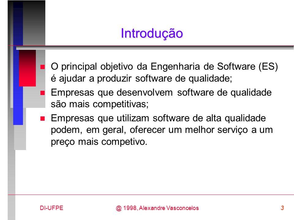 DI-UFPE3@ 1998, Alexandre Vasconcelos Introdução n O principal objetivo da Engenharia de Software (ES) é ajudar a produzir software de qualidade; n Em