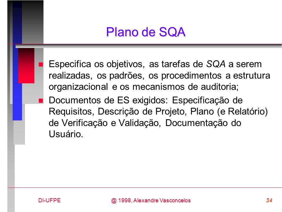 DI-UFPE34@ 1998, Alexandre Vasconcelos Plano de SQA n Especifica os objetivos, as tarefas de SQA a serem realizadas, os padrões, os procedimentos a es
