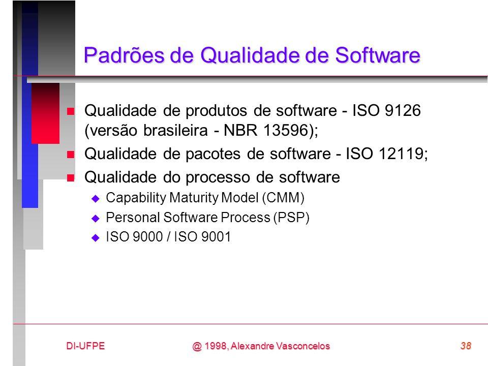 DI-UFPE38@ 1998, Alexandre Vasconcelos Padrões de Qualidade de Software n Qualidade de produtos de software - ISO 9126 (versão brasileira - NBR 13596)