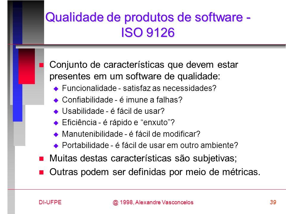 DI-UFPE39@ 1998, Alexandre Vasconcelos Qualidade de produtos de software - ISO 9126 n Conjunto de características que devem estar presentes em um soft
