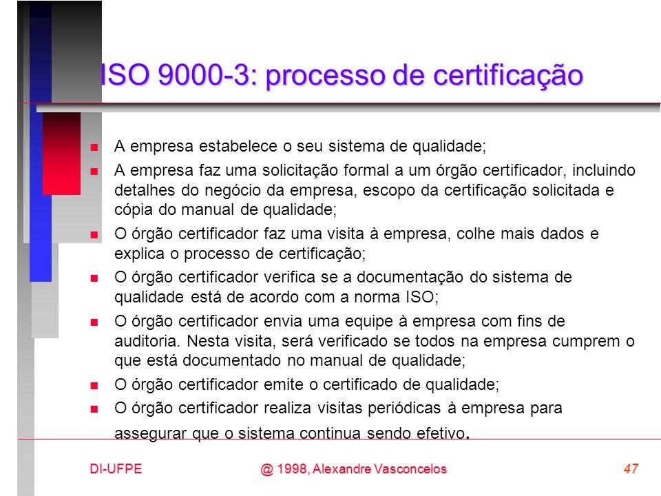 DI-UFPE47@ 1998, Alexandre Vasconcelos ISO 9000-3: processo de certificação n A empresa estabelece o seu sistema de qualidade; n A empresa faz uma sol