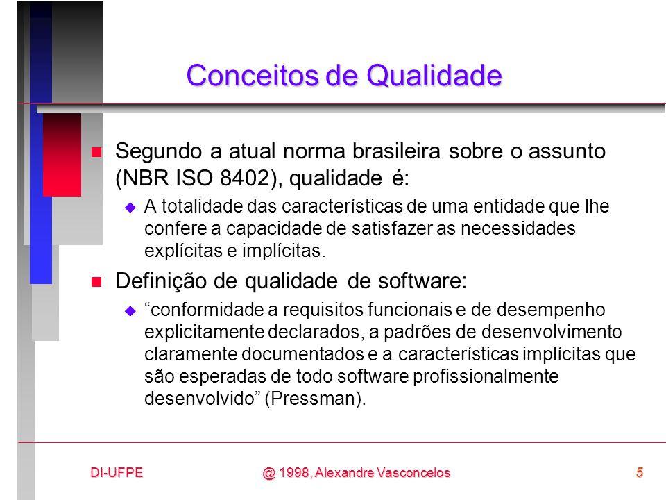 DI-UFPE5@ 1998, Alexandre Vasconcelos Conceitos de Qualidade n Segundo a atual norma brasileira sobre o assunto (NBR ISO 8402), qualidade é: A totalid
