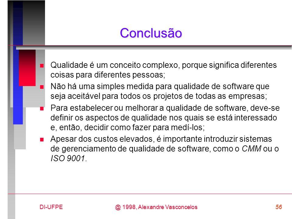 DI-UFPE56@ 1998, Alexandre Vasconcelos Conclusão n Qualidade é um conceito complexo, porque significa diferentes coisas para diferentes pessoas; n Não