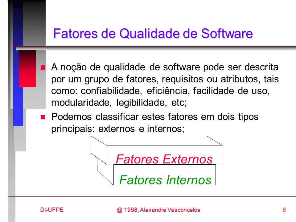 DI-UFPE6@ 1998, Alexandre Vasconcelos Fatores de Qualidade de Software n A noção de qualidade de software pode ser descrita por um grupo de fatores, r