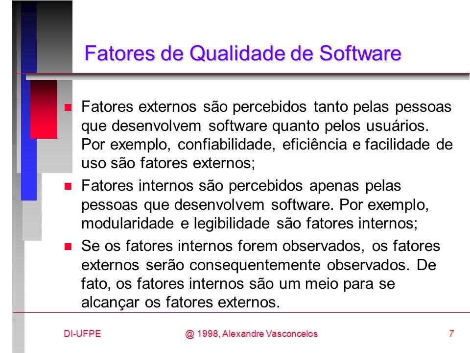 DI-UFPE7@ 1998, Alexandre Vasconcelos Fatores de Qualidade de Software n Fatores externos são percebidos tanto pelas pessoas que desenvolvem software