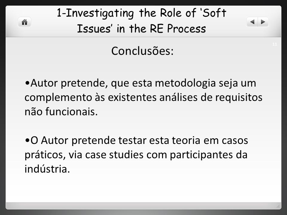 1-Investigating the Role of Soft Issues in the RE Process Conclusões: Autor pretende, que esta metodologia seja um complemento às existentes análises