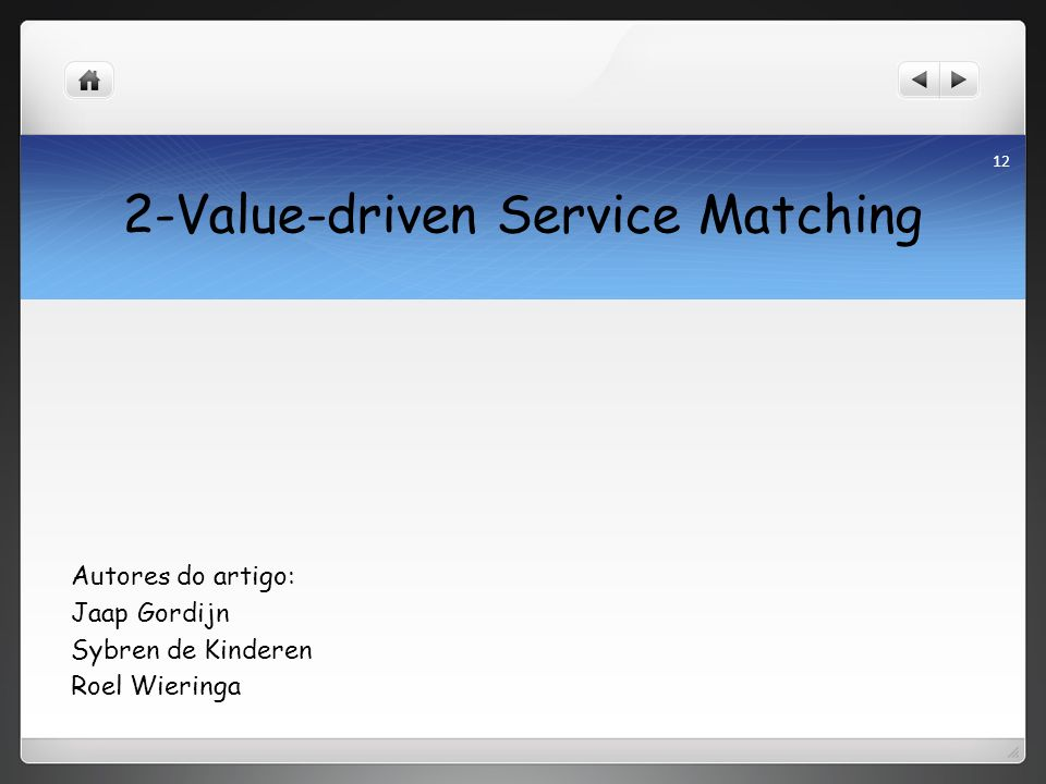 2-Value-driven Service Matching Autores do artigo: Jaap Gordijn Sybren de Kinderen Roel Wieringa 12