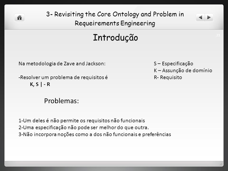 3- Revisiting the Core Ontology and Problem in Requeirements Engineering Introdução Na metodologia de Zave and Jackson: -Resolver um problema de requi