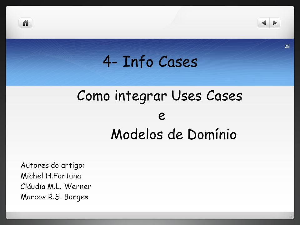 4- Info Cases Como integrar Uses Cases e Modelos de Domínio Autores do artigo: Michel H.Fortuna Cláudia M.L.