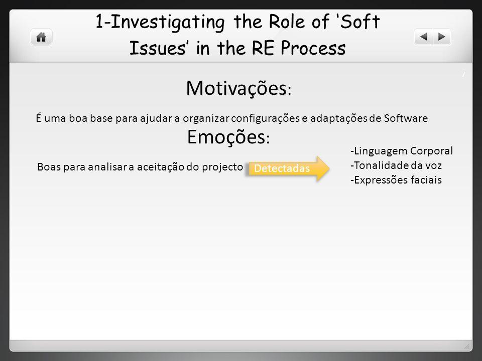 Motivações : É uma boa base para ajudar a organizar configurações e adaptações de Software Emoções : Boas para analisar a aceitação do projecto Detectadas -Linguagem Corporal -Tonalidade da voz -Expressões faciais 7