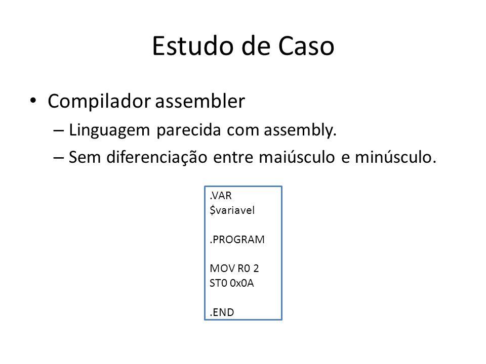 Estudo de Caso Compilador assembler – Linguagem parecida com assembly. – Sem diferenciação entre maiúsculo e minúsculo..VAR $variavel.PROGRAM MOV R0 2