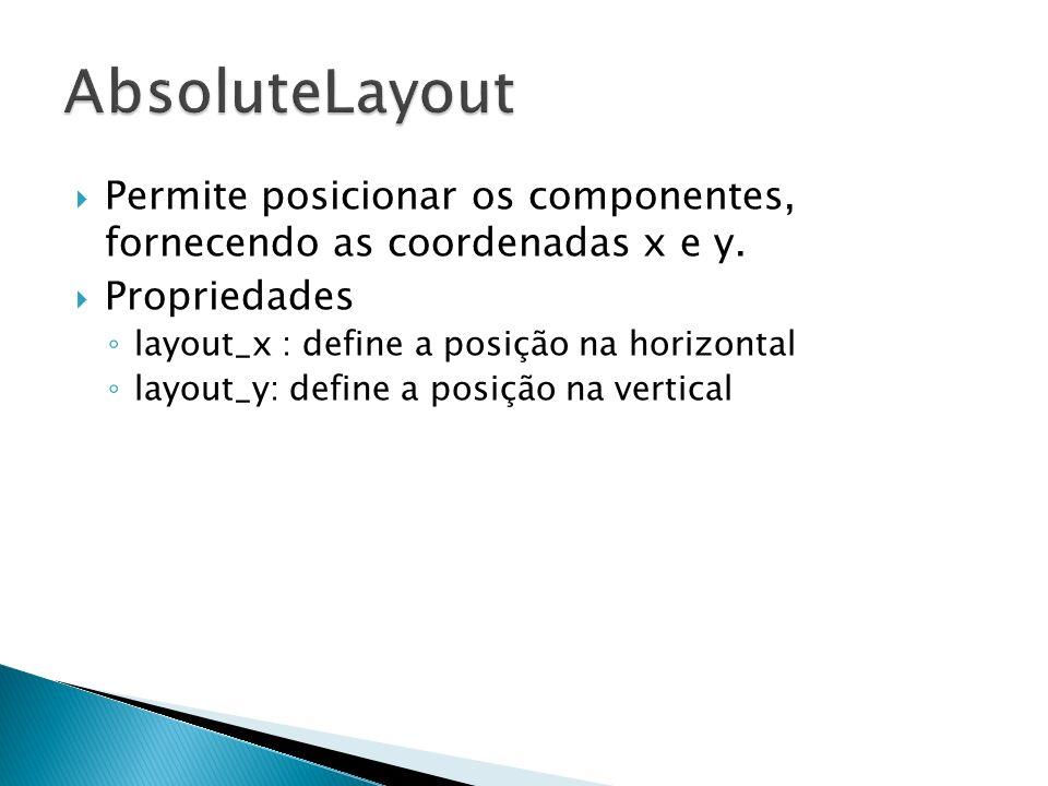 Permite posicionar os componentes, fornecendo as coordenadas x e y. Propriedades layout_x : define a posição na horizontal layout_y: define a posição