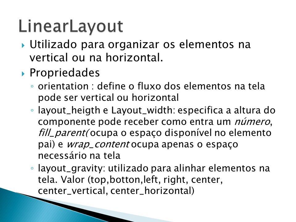 Utilizado para organizar os elementos na vertical ou na horizontal. Propriedades orientation : define o fluxo dos elementos na tela pode ser vertical
