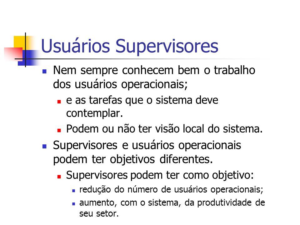Usuários Supervisores Nem sempre conhecem bem o trabalho dos usuários operacionais; e as tarefas que o sistema deve contemplar. Podem ou não ter visão