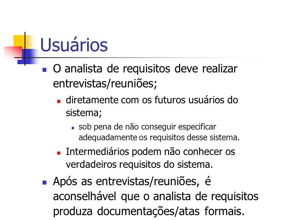 Usuários O analista de requisitos deve realizar entrevistas/reuniões; diretamente com os futuros usuários do sistema; sob pena de não conseguir especi