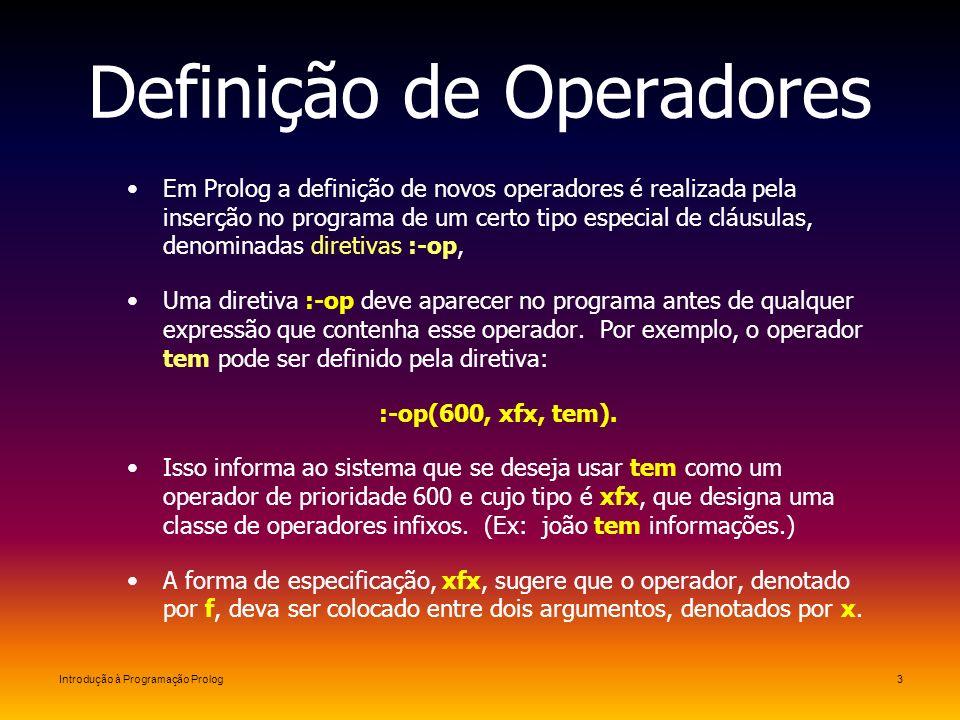 Introdução à Programação Prolog3 Definição de Operadores Em Prolog a definição de novos operadores é realizada pela inserção no programa de um certo t