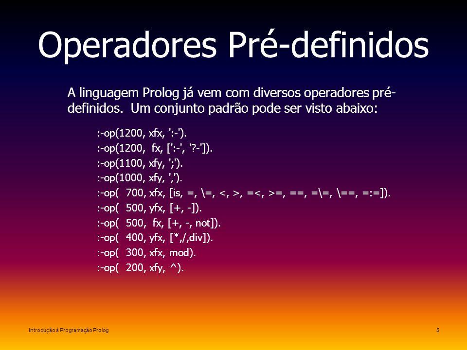 Introdução à Programação Prolog5 Operadores Pré-definidos A linguagem Prolog já vem com diversos operadores pré- definidos. Um conjunto padrão pode se