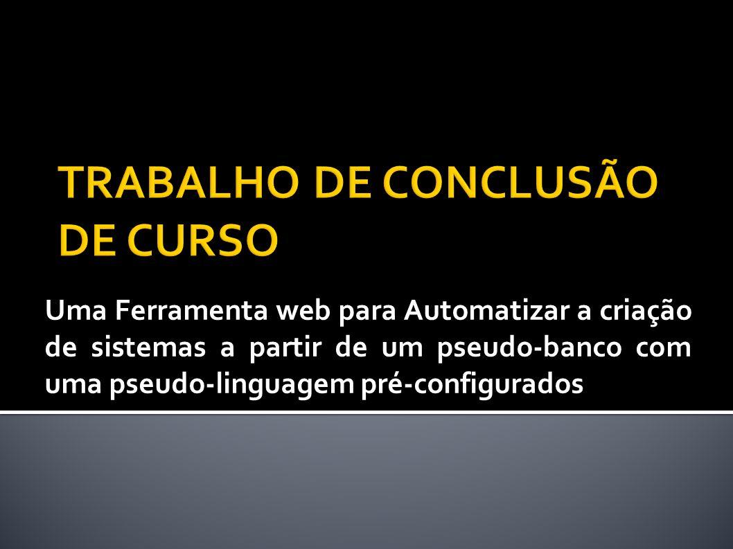 Uma Ferramenta web para Automatizar a criação de sistemas a partir de um pseudo-banco com uma pseudo-linguagem pré-configurados