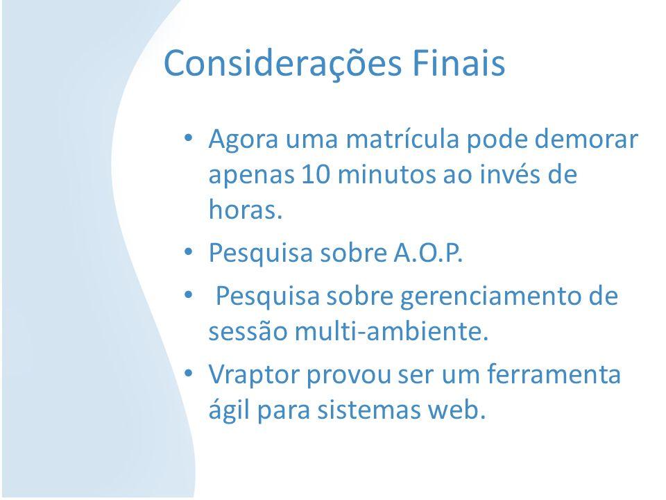 Considerações Finais Agora uma matrícula pode demorar apenas 10 minutos ao invés de horas. Pesquisa sobre A.O.P. Pesquisa sobre gerenciamento de sessã