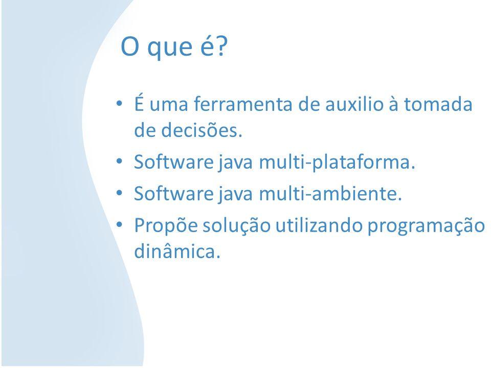 O que é? É uma ferramenta de auxilio à tomada de decisões. Software java multi-plataforma. Software java multi-ambiente. Propõe solução utilizando pro
