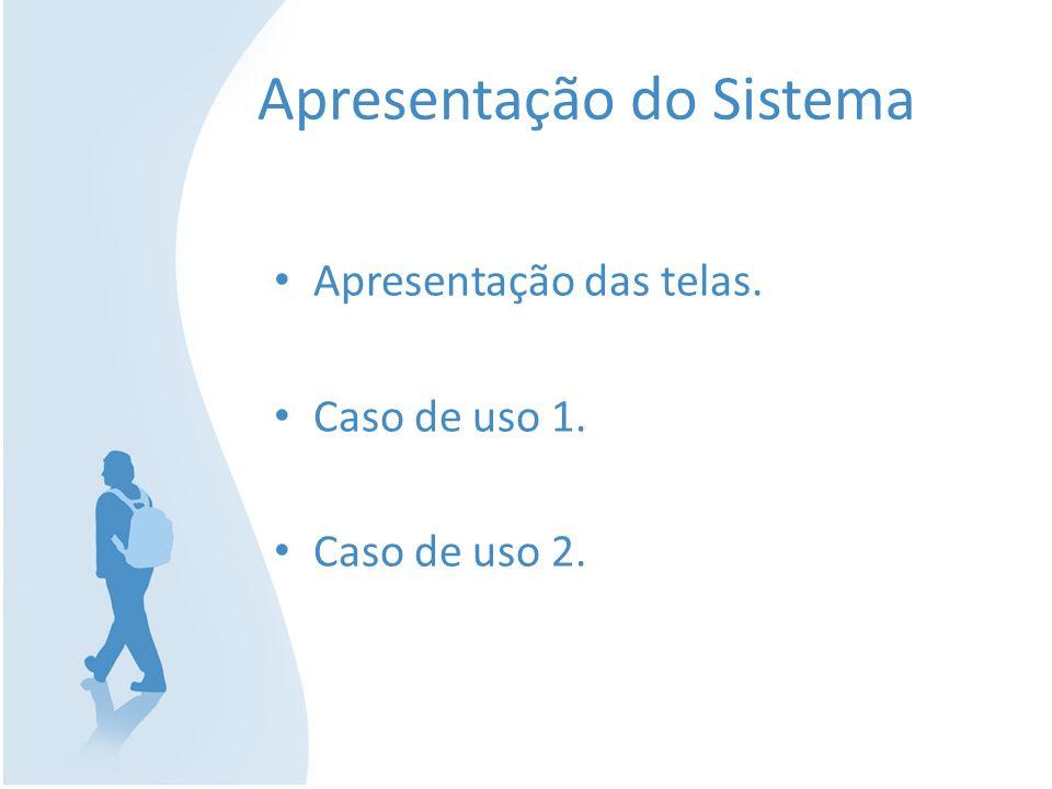 Apresentação do Sistema Apresentação das telas. Caso de uso 1. Caso de uso 2.