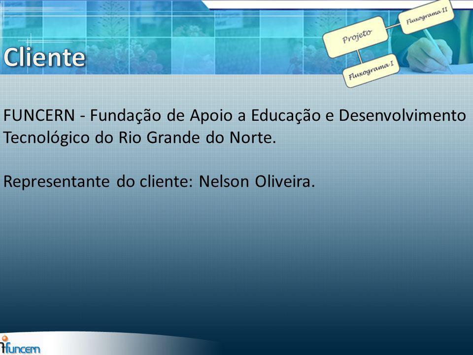 FUNCERN - Fundação de Apoio a Educação e Desenvolvimento Tecnológico do Rio Grande do Norte. Representante do cliente: Nelson Oliveira.
