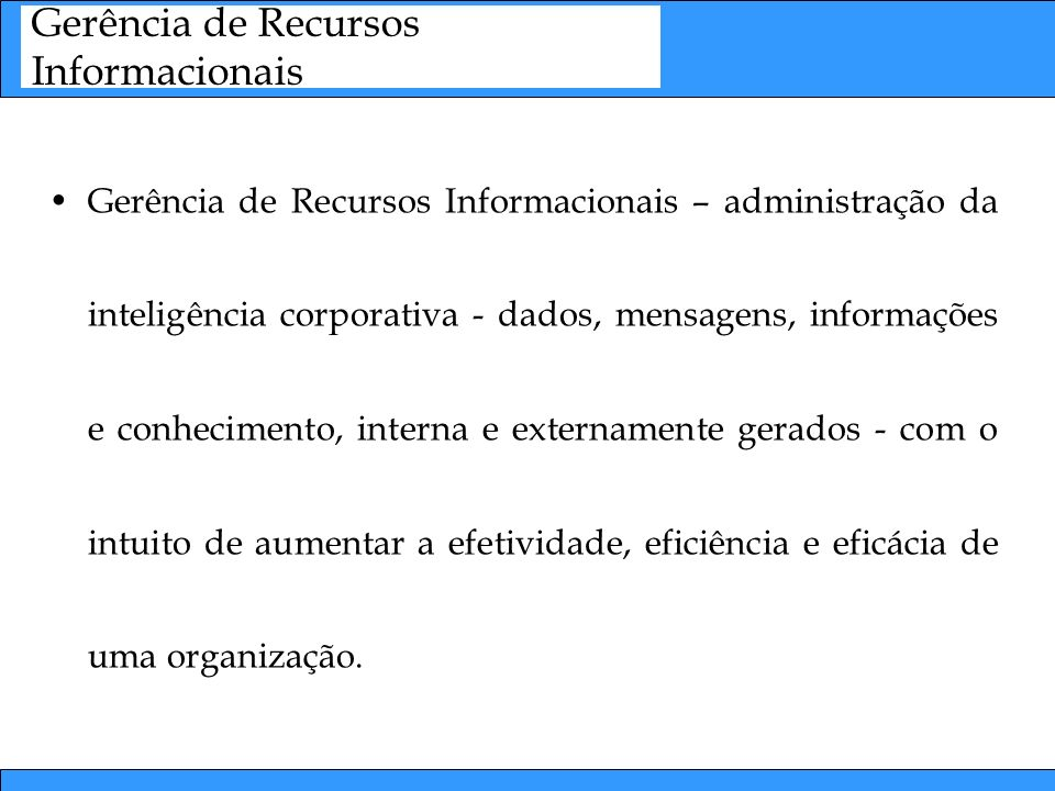 Gerência de Recursos Informacionais – administração da inteligência corporativa - dados, mensagens, informações e conhecimento, interna e externamente