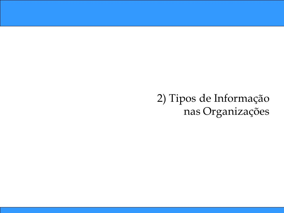 Tipos de Informação nas Organizações Diversas classificações para informação dentro das organizações.