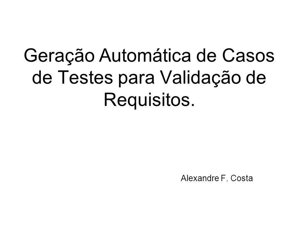 Geração Automática de Casos de Testes para Validação de Requisitos. Alexandre F. Costa