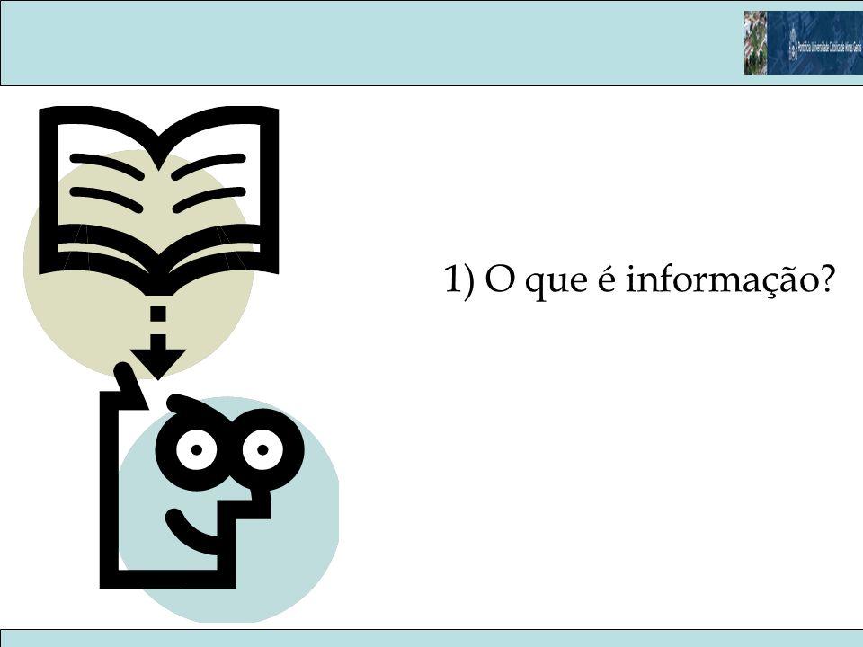 Informação Informação: –Organizada com algum propósito, com um foco e finalidade.