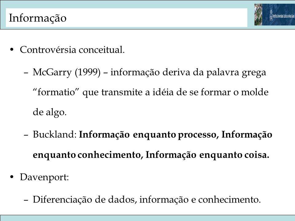 Buckland: – Informação enquanto processo: quando se recebe alguma informação aquilo que se sabia de antemão é mudado pela presença da informação atual.