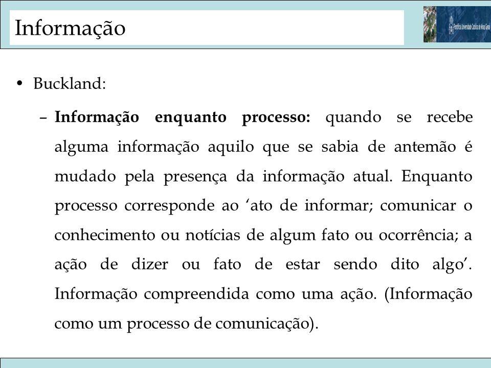 Informação – Informação enquanto conhecimento: é a decodificação daquilo que foi percebido na informação como processo.