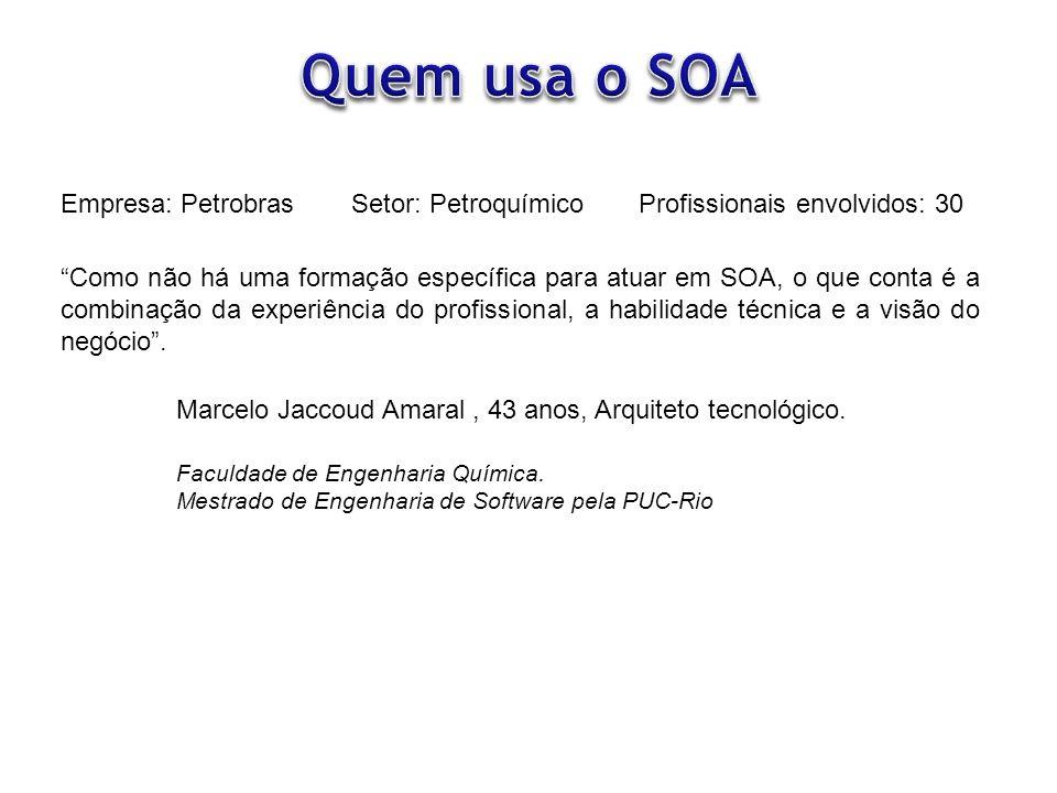 Empresa: Petrobras Como não há uma formação específica para atuar em SOA, o que conta é a combinação da experiência do profissional, a habilidade técn