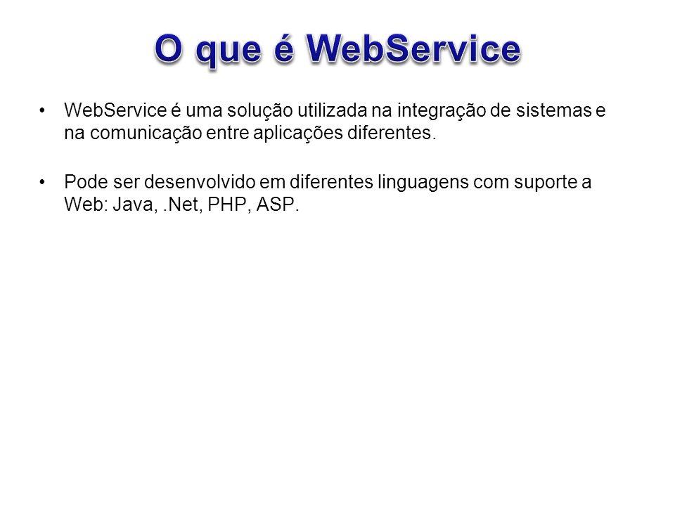 WebService é uma solução utilizada na integração de sistemas e na comunicação entre aplicações diferentes. Pode ser desenvolvido em diferentes linguag