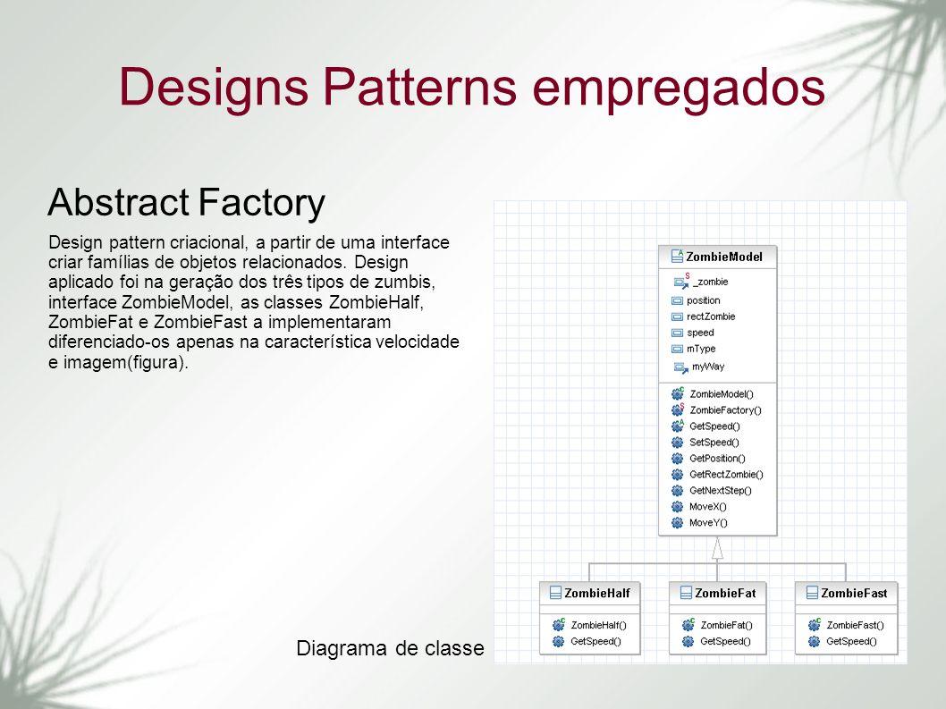 Designs Patterns empregados Abstract Factory Design pattern criacional, a partir de uma interface criar famílias de objetos relacionados. Design aplic